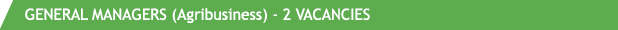 GENERAL MANAGERS (Agribusiness) - 2 VACANCIES